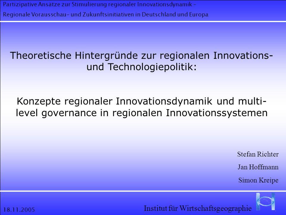 18.11.2005 Theoretische Hintergründe zur regionalen Innovations- und Technologiepolitik: Konzepte regionaler Innovationsdynamik und multi- level gover
