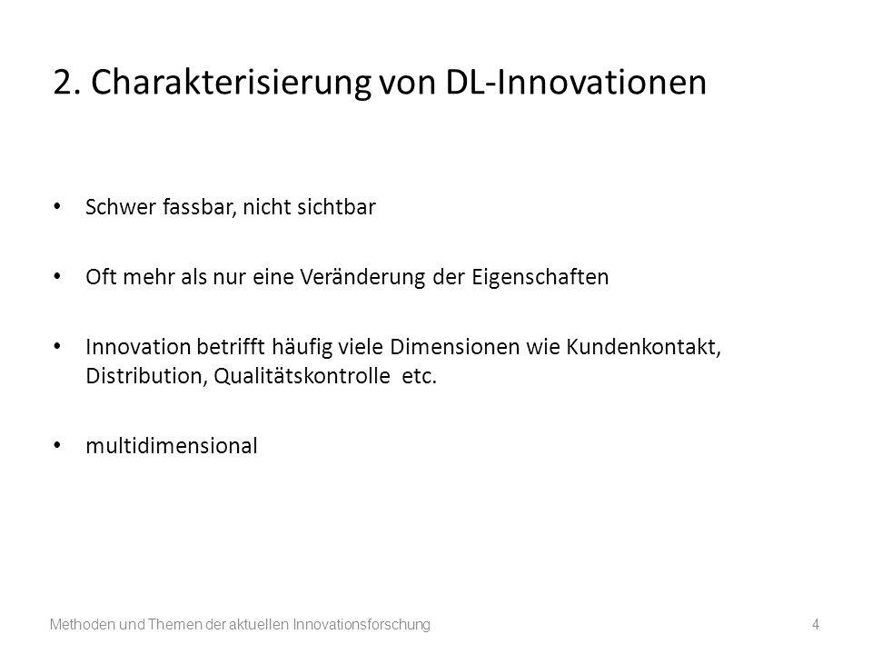 2. Charakterisierung von DL-Innovationen Schwer fassbar, nicht sichtbar Oft mehr als nur eine Veränderung der Eigenschaften Innovation betrifft häufig