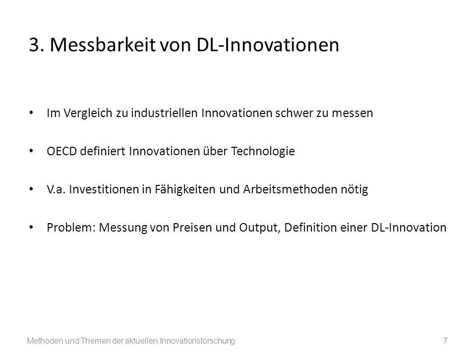 3. Messbarkeit von DL-Innovationen Im Vergleich zu industriellen Innovationen schwer zu messen OECD definiert Innovationen über Technologie V.a. Inves