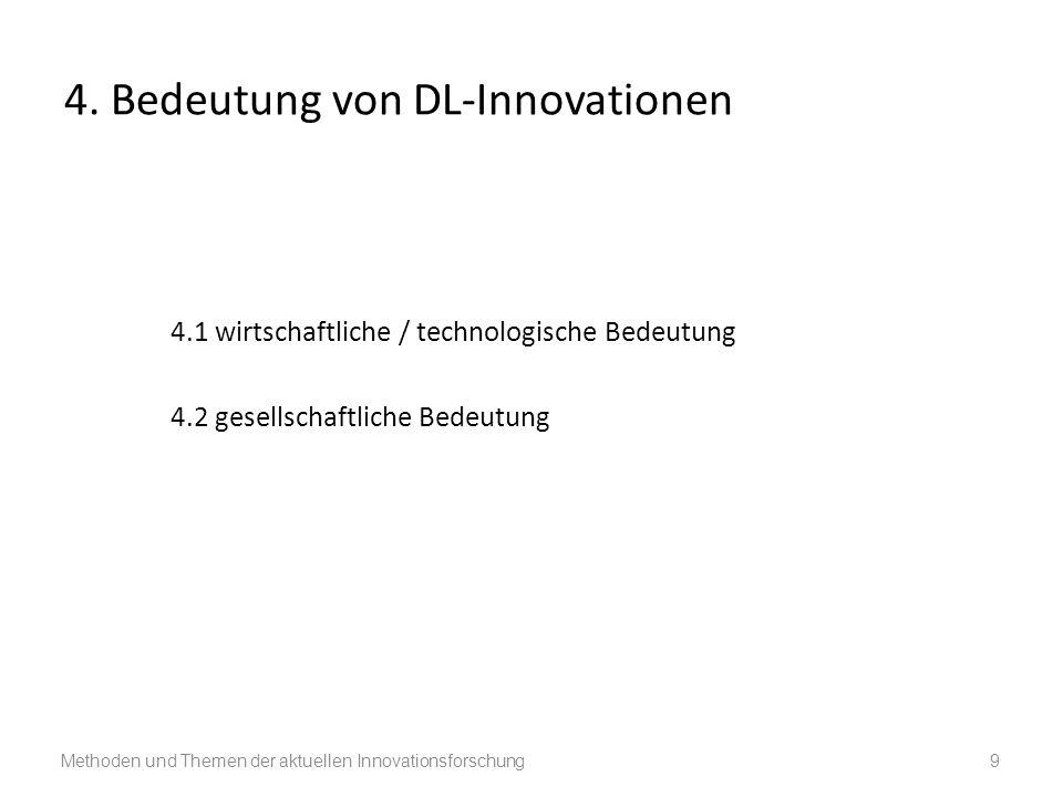 4. Bedeutung von DL-Innovationen 4.1 wirtschaftliche / technologische Bedeutung 4.2 gesellschaftliche Bedeutung Methoden und Themen der aktuellen Inno