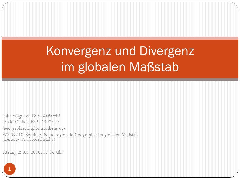 Felix Wegener, FS 5, 2595440 David Osthof, FS 5, 2598310 Geographie, Diplomstudiengang WS 09/10, Seminar: Neue regionale Geographie im globalen Maßsta