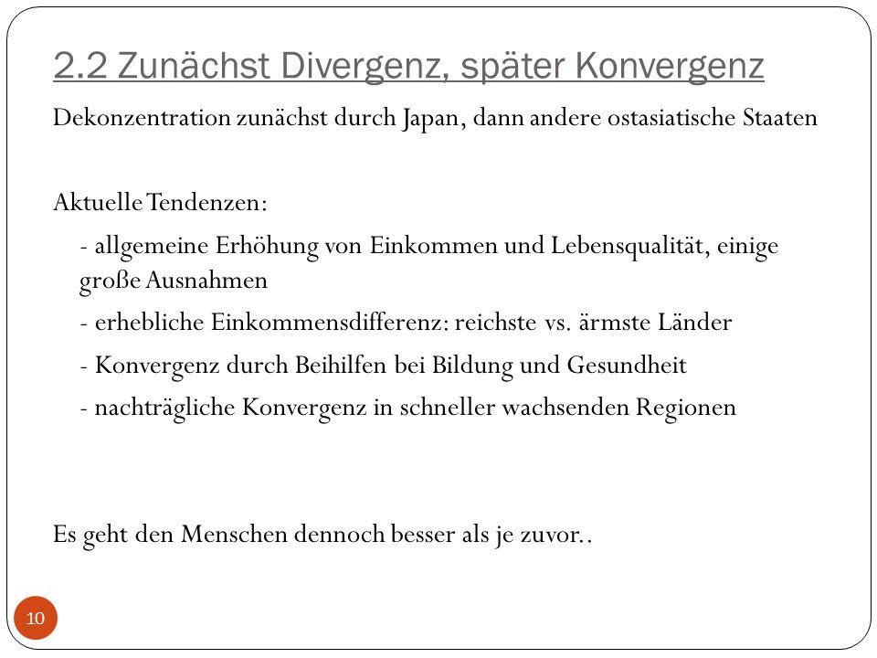 2.2 Zunächst Divergenz, später Konvergenz Dekonzentration zunächst durch Japan, dann andere ostasiatische Staaten Aktuelle Tendenzen: - allgemeine Erh