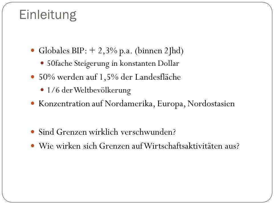 Einleitung Globales BIP: + 2,3% p.a. (binnen 2Jhd) 50fache Steigerung in konstanten Dollar 50% werden auf 1,5% der Landesfläche 1/6 der Weltbevölkerun