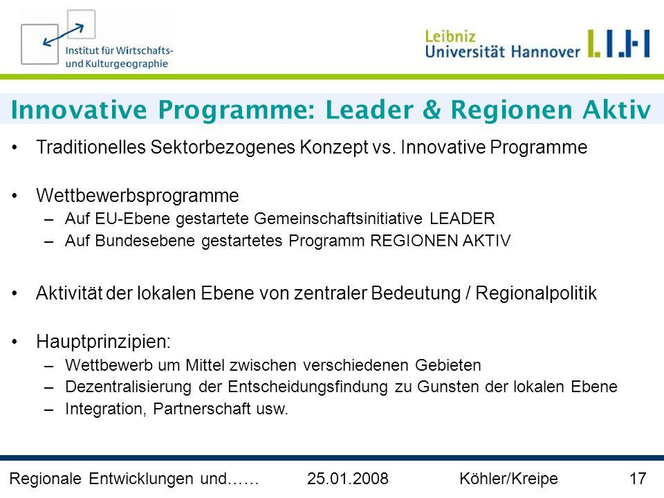 Regionale Entwicklungen und…… 25.01.2008 Köhler/Kreipe 17 Innovative Programme: Leader & Regionen Aktiv Traditionelles Sektorbezogenes Konzept vs. Inn