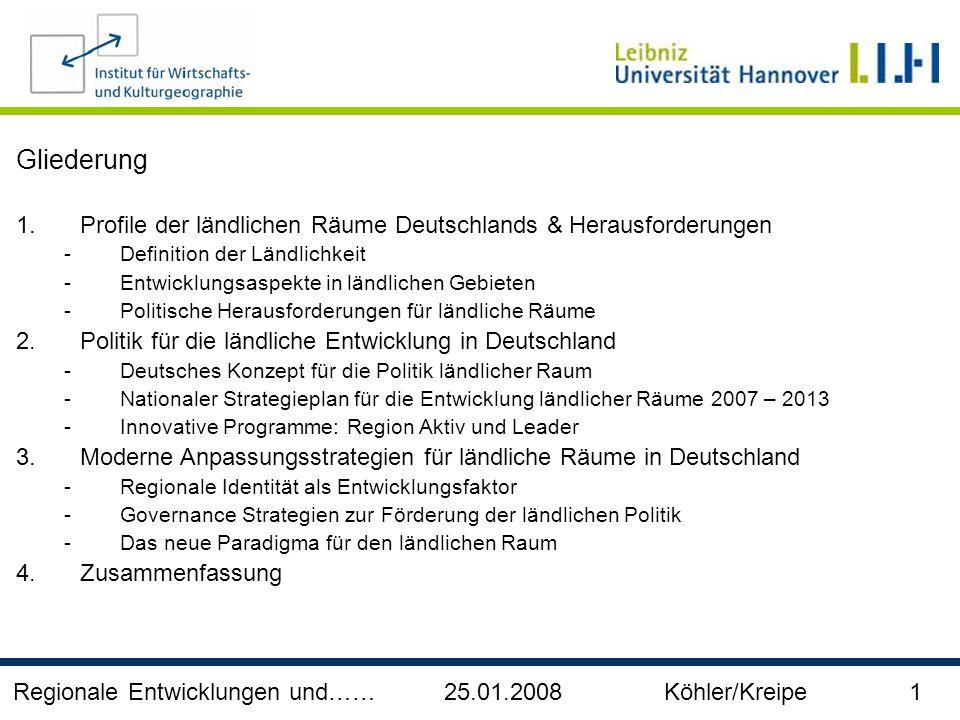Regionale Entwicklungen und…… 25.01.2008 Köhler/Kreipe 1 Gliederung 1.Profile der ländlichen Räume Deutschlands & Herausforderungen -Definition der Lä