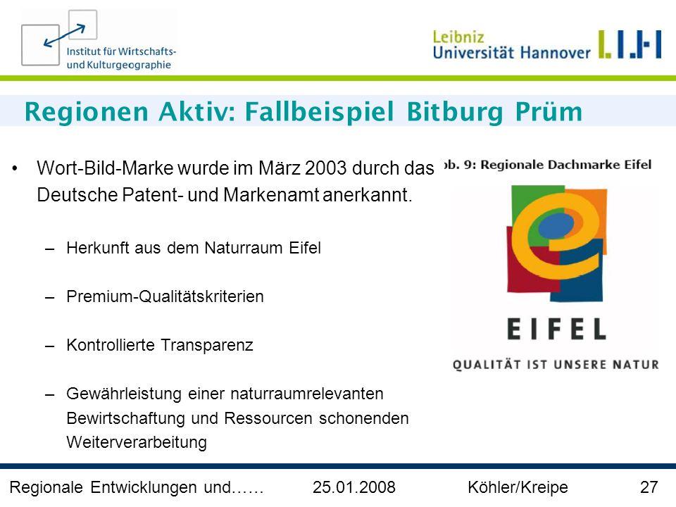 Regionale Entwicklungen und…… 25.01.2008 Köhler/Kreipe 27 Regionen Aktiv: Fallbeispiel Bitburg Prüm Wort-Bild-Marke wurde im März 2003 durch das Deuts