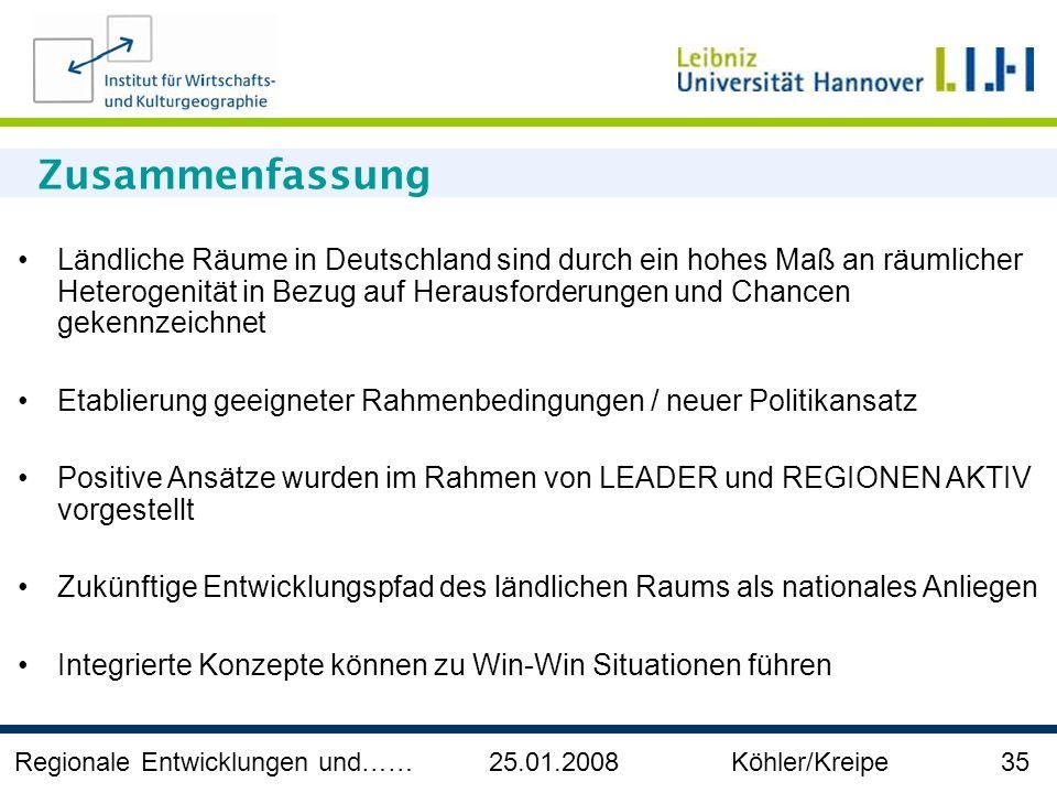 Regionale Entwicklungen und…… 25.01.2008 Köhler/Kreipe 35 Zusammenfassung Ländliche Räume in Deutschland sind durch ein hohes Maß an räumlicher Hetero