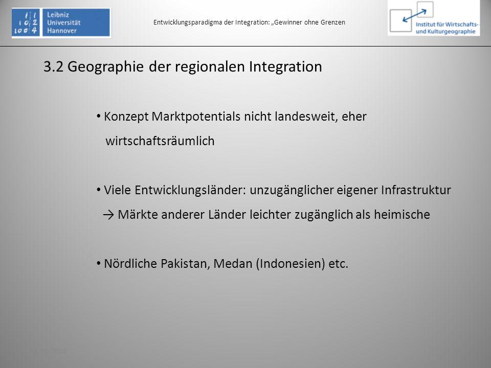 3.2 Geographie der regionalen Integration Entwicklungsparadigma der Integration: Gewinner ohne Grenzen Konzept Marktpotentials nicht landesweit, eher