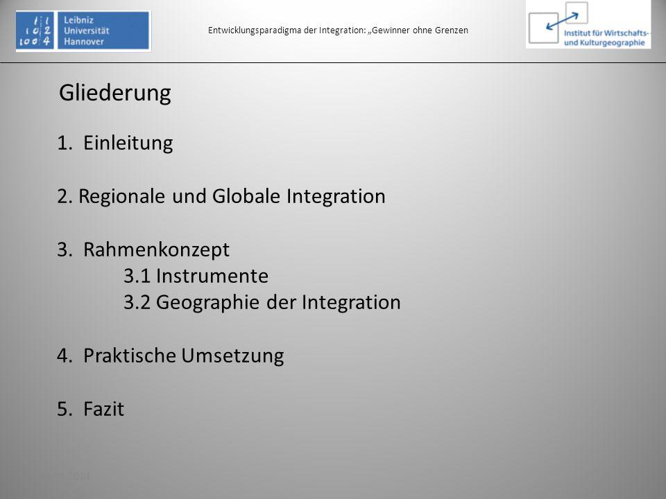Gliederung Entwicklungsparadigma der Integration: Gewinner ohne Grenzen 1. Einleitung 2. Regionale und Globale Integration 3. Rahmenkonzept 3.1 Instru
