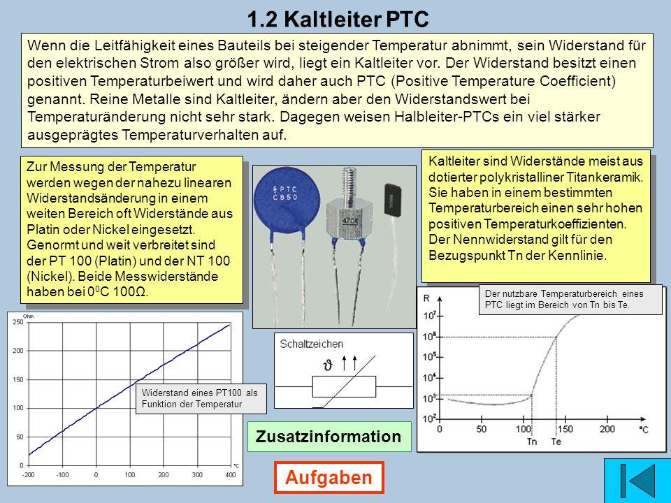 1.2 Kaltleiter PTC Wenn die Leitfähigkeit eines Bauteils bei steigender Temperatur abnimmt, sein Widerstand für den elektrischen Strom also größer wir