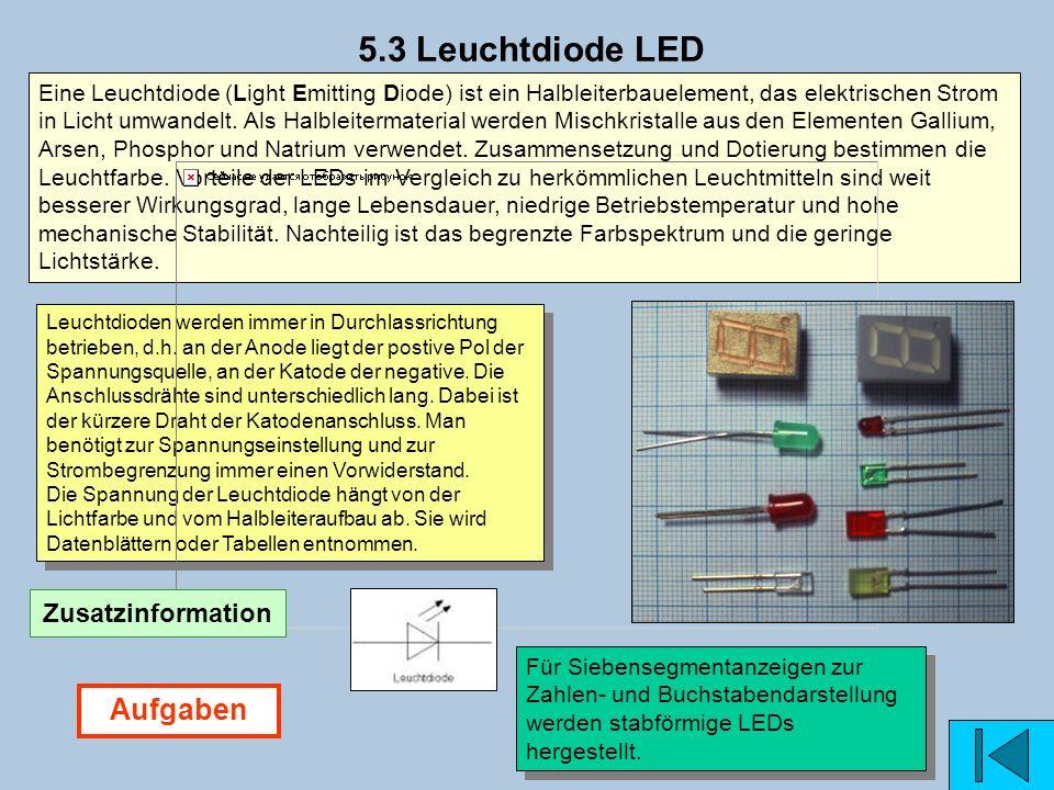 5.3 Leuchtdiode LED Für Siebensegmentanzeigen zur Zahlen- und Buchstabendarstellung werden stabförmige LEDs hergestellt. Leuchtdioden werden immer in