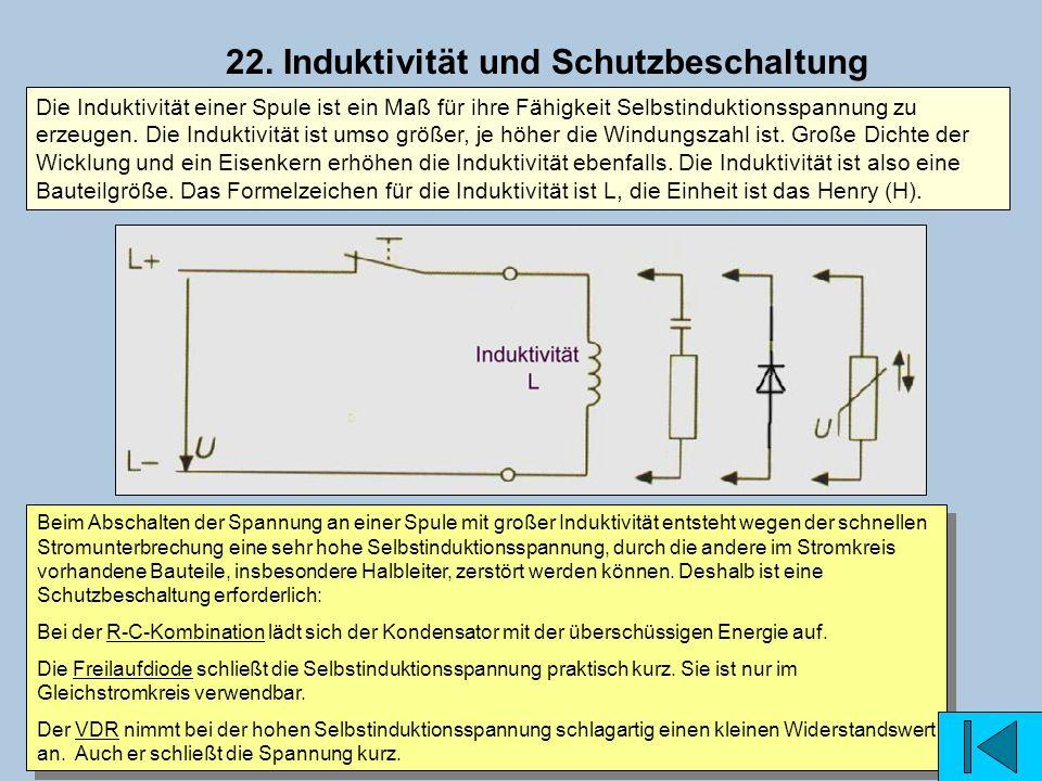 22. Induktivität und Schutzbeschaltung Beim Abschalten der Spannung an einer Spule mit großer Induktivität entsteht wegen der schnellen Stromunterbrec