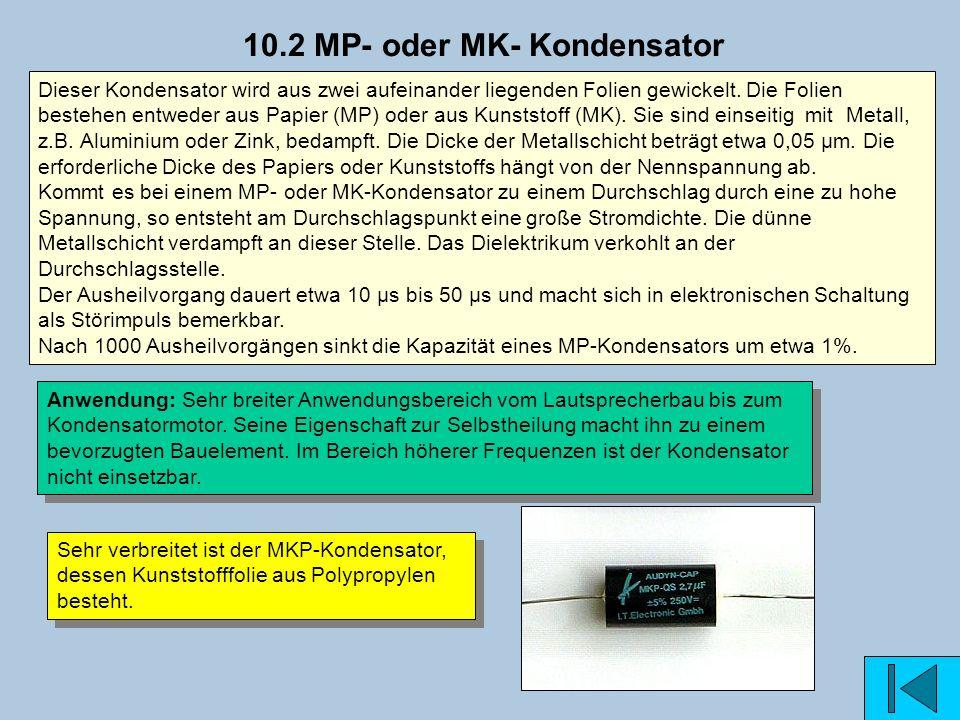 10.2 MP- oder MK- Kondensator Anwendung: Sehr breiter Anwendungsbereich vom Lautsprecherbau bis zum Kondensatormotor. Seine Eigenschaft zur Selbstheil