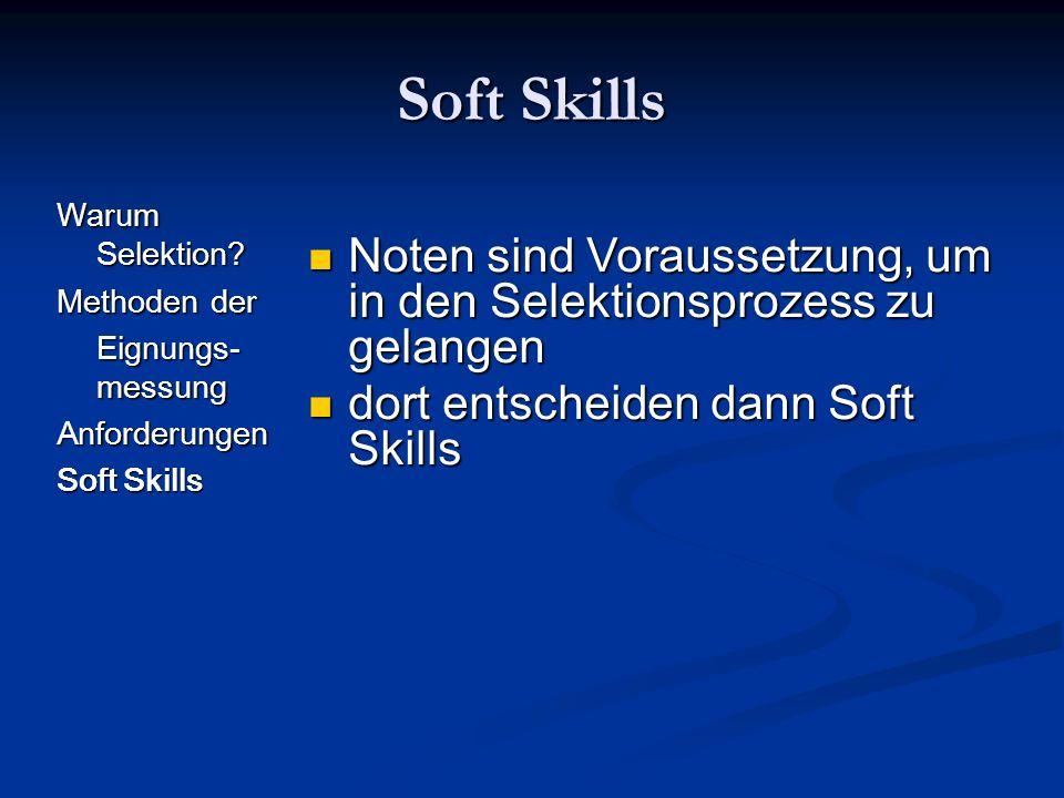 Soft Skills Warum Selektion? Methoden der Eignungs- messung Anforderungen Soft Skills Noten sind Voraussetzung, um in den Selektionsprozess zu gelange
