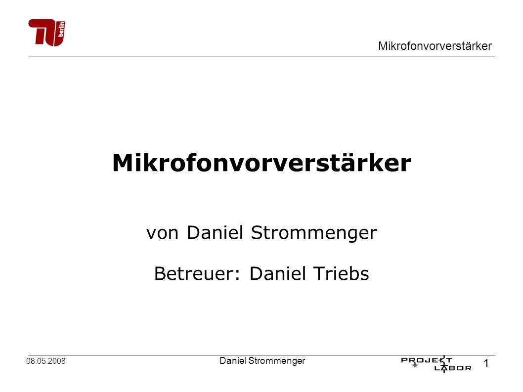 Mikrofonvorverstärker 1 08.05.2008 Daniel Strommenger Mikrofonvorverstärker von Daniel Strommenger Betreuer: Daniel Triebs