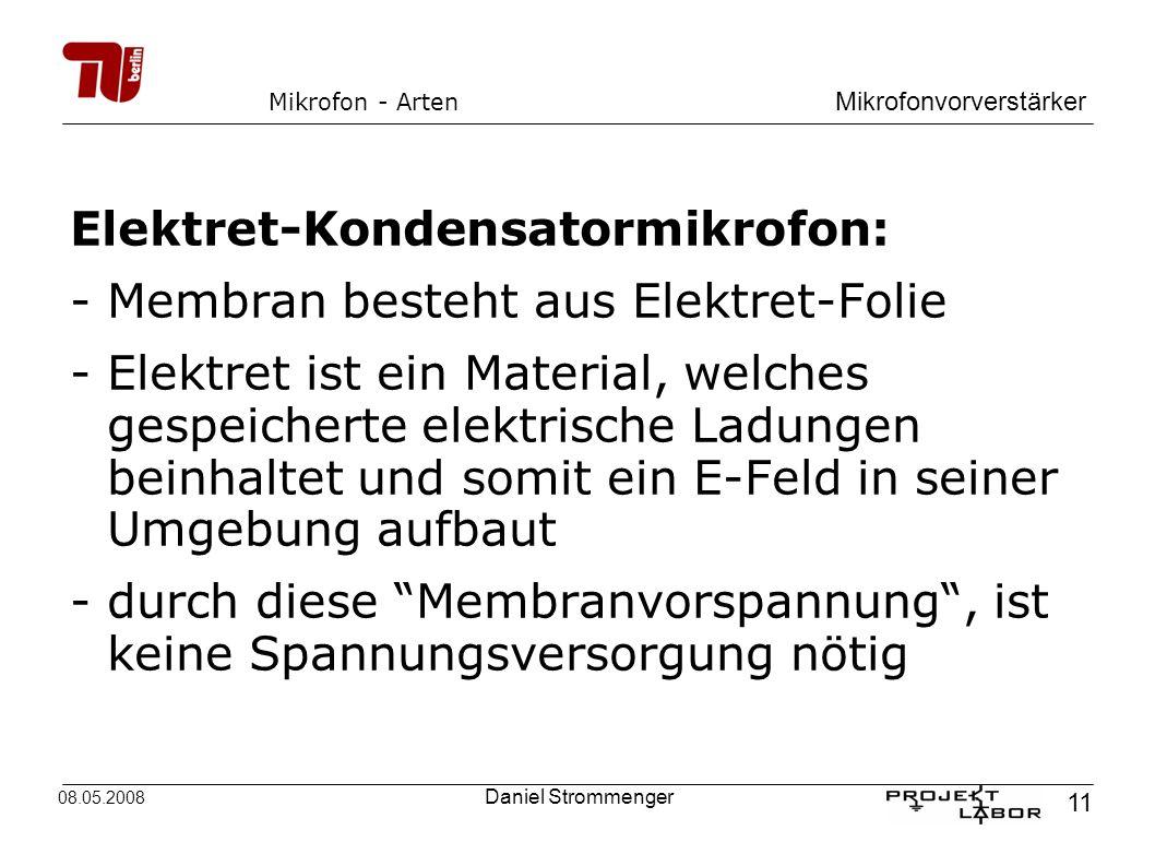 Mikrofonvorverstärker 11 08.05.2008 Daniel Strommenger Mikrofon - Arten Elektret-Kondensatormikrofon: -Membran besteht aus Elektret-Folie -Elektret is