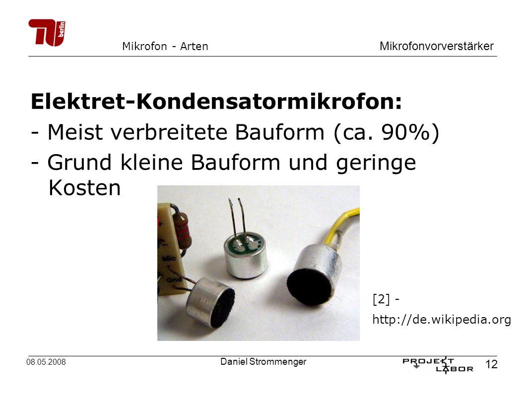 Mikrofonvorverstärker 12 08.05.2008 Daniel Strommenger Mikrofon - Arten Elektret-Kondensatormikrofon: - Meist verbreitete Bauform (ca. 90%) - Grund kl