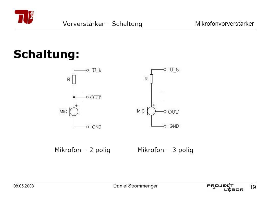 Mikrofonvorverstärker 19 08.05.2008 Daniel Strommenger Vorverstärker - Schaltung Schaltung: Mikrofon – 2 poligMikrofon – 3 polig