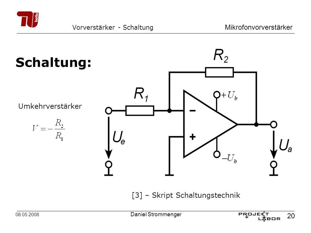 Mikrofonvorverstärker 20 08.05.2008 Daniel Strommenger Vorverstärker - Schaltung Schaltung: Umkehrverstärker [3] – Skript Schaltungstechnik