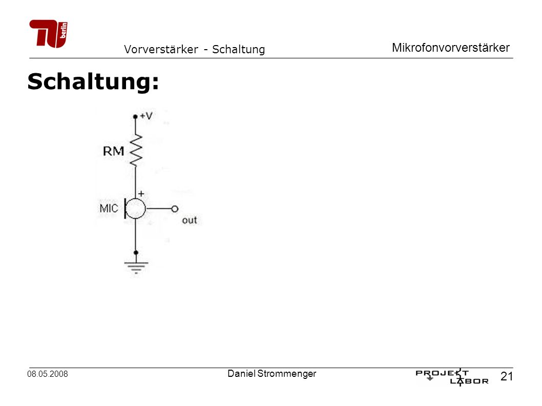 Mikrofonvorverstärker 21 08.05.2008 Daniel Strommenger Vorverstärker - Schaltung Schaltung: