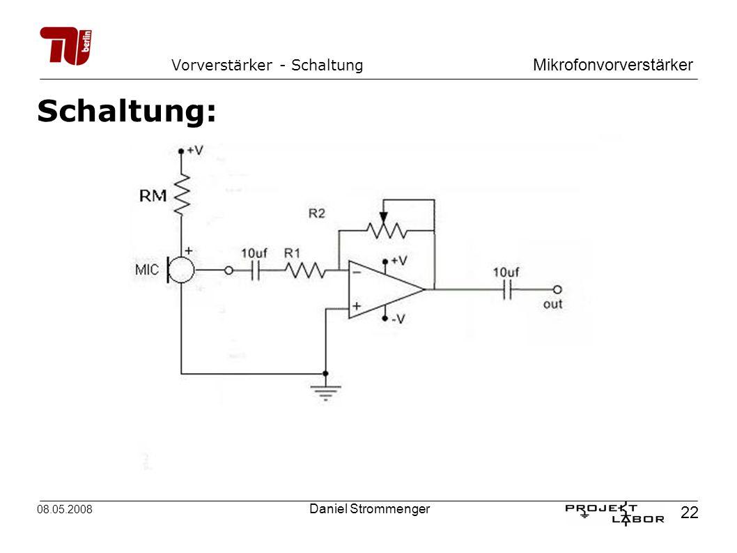 Mikrofonvorverstärker 22 08.05.2008 Daniel Strommenger Vorverstärker - Schaltung Schaltung: