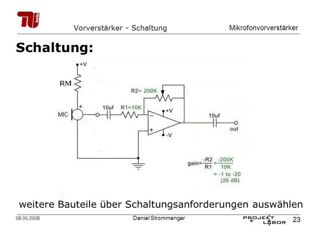 Mikrofonvorverstärker 23 08.05.2008 Daniel Strommenger Schaltung: weitere Bauteile über Schaltungsanforderungen auswählen Vorverstärker - Schaltung