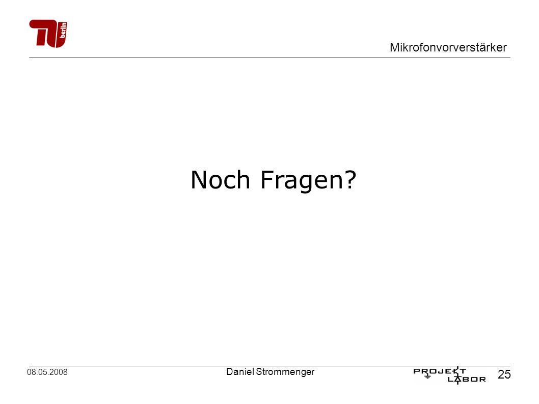 Mikrofonvorverstärker 25 08.05.2008 Daniel Strommenger Noch Fragen?