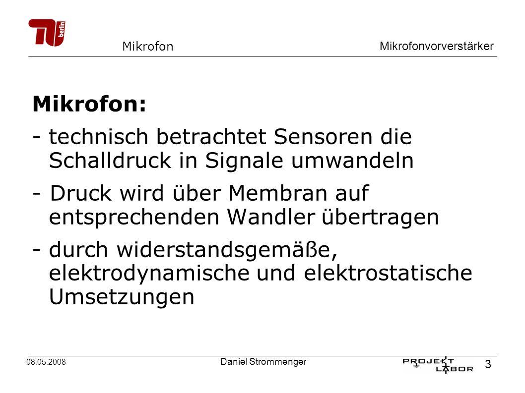Mikrofonvorverstärker 3 08.05.2008 Daniel Strommenger Mikrofon Mikrofon: -technisch betrachtet Sensoren die Schalldruck in Signale umwandeln -Druck wi