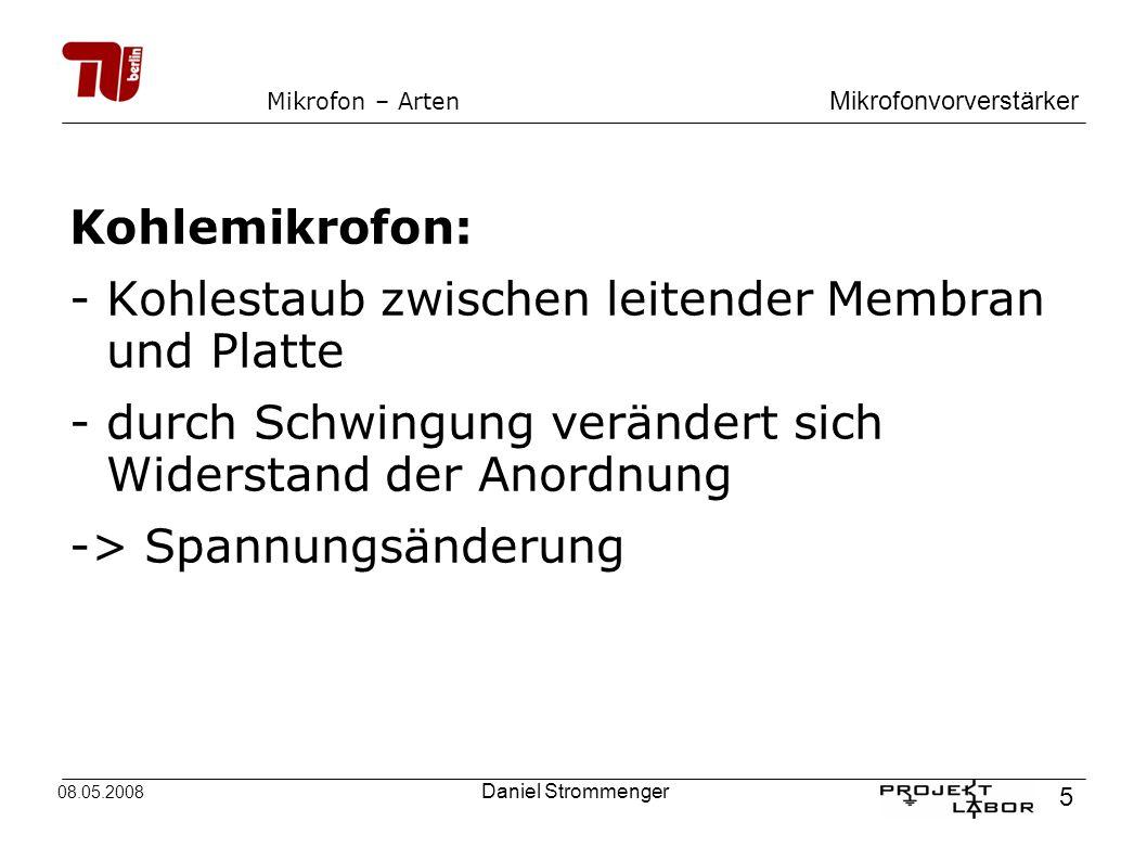 Mikrofonvorverstärker 5 08.05.2008 Daniel Strommenger Mikrofon – Arten Kohlemikrofon: -Kohlestaub zwischen leitender Membran und Platte -durch Schwing