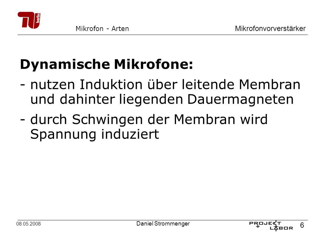 Mikrofonvorverstärker 6 08.05.2008 Daniel Strommenger Mikrofon - Arten Dynamische Mikrofone: -nutzen Induktion über leitende Membran und dahinter lieg