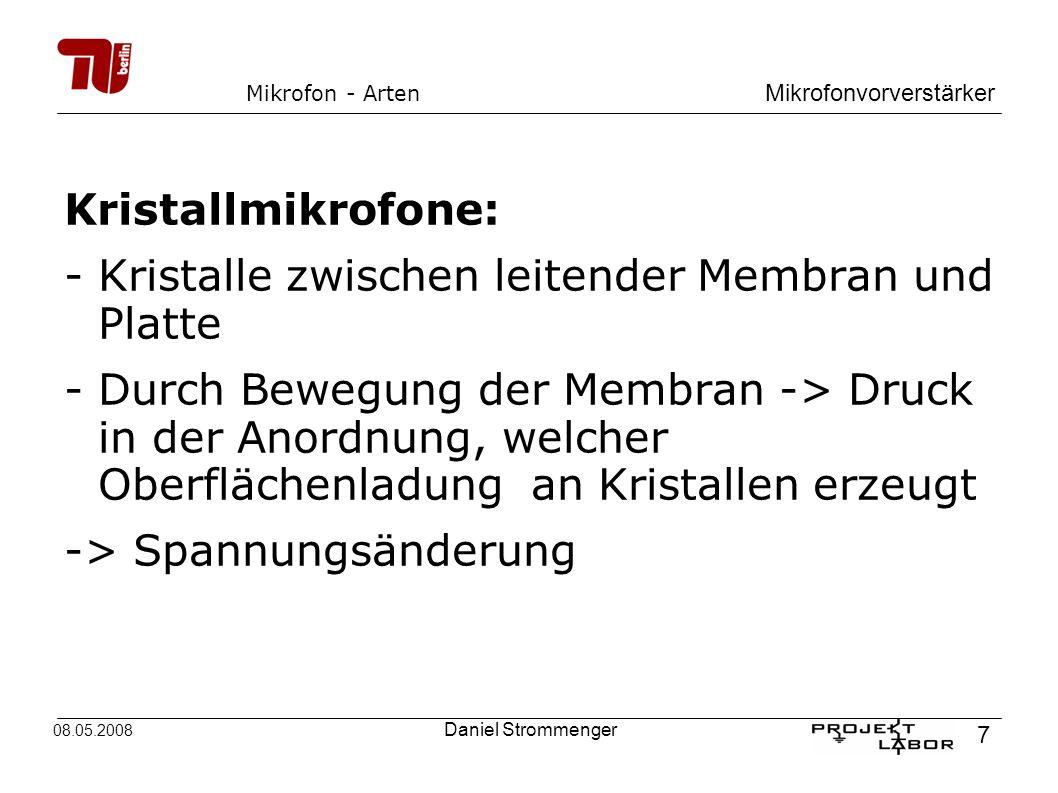 Mikrofonvorverstärker 7 08.05.2008 Daniel Strommenger Mikrofon - Arten Kristallmikrofone: -Kristalle zwischen leitender Membran und Platte -Durch Bewe