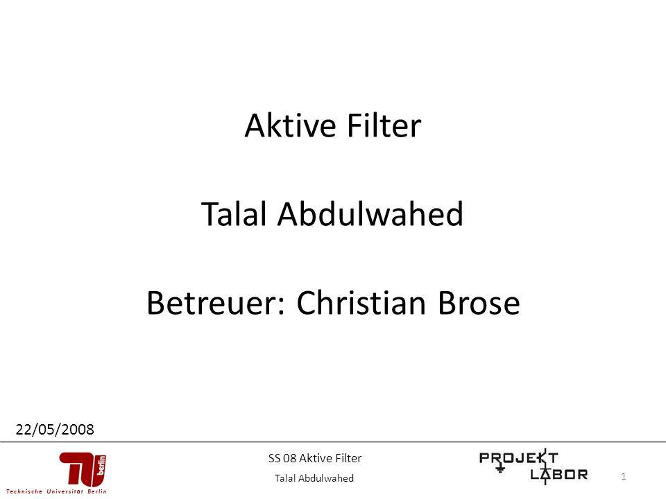 1 Aktive Filter Talal Abdulwahed Betreuer: Christian Brose 22/05/2008 Talal Abdulwahed SS 08 Aktive Filter