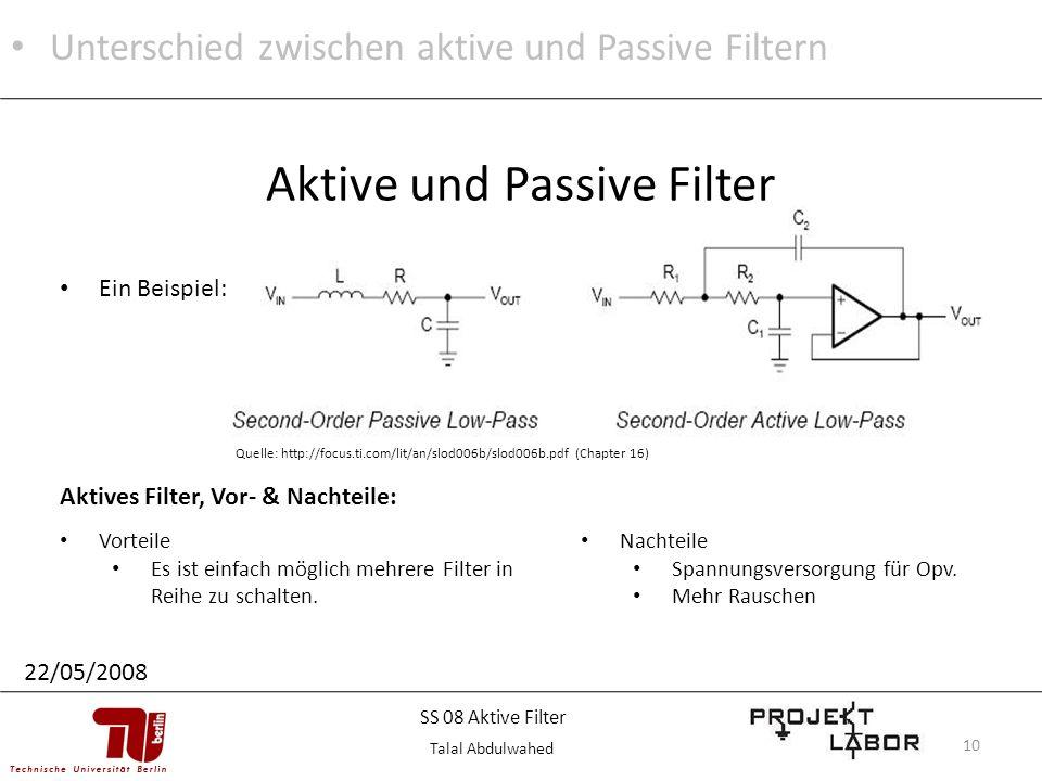 10 Aktive und Passive Filter Ein Beispiel: Quelle: http://focus.ti.com/lit/an/slod006b/slod006b.pdf (Chapter 16) Unterschied zwischen aktive und Passi