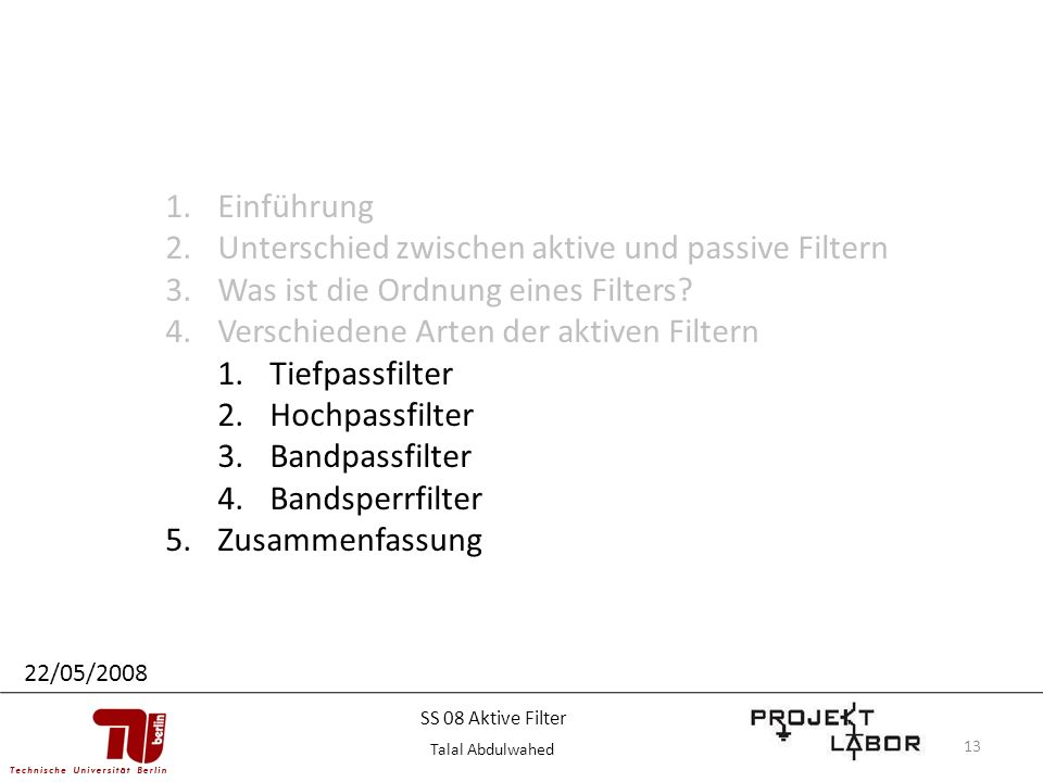 13 1.Einführung 2.Unterschied zwischen aktive und passive Filtern 3.Was ist die Ordnung eines Filters? 4.Verschiedene Arten der aktiven Filtern 1.Tief