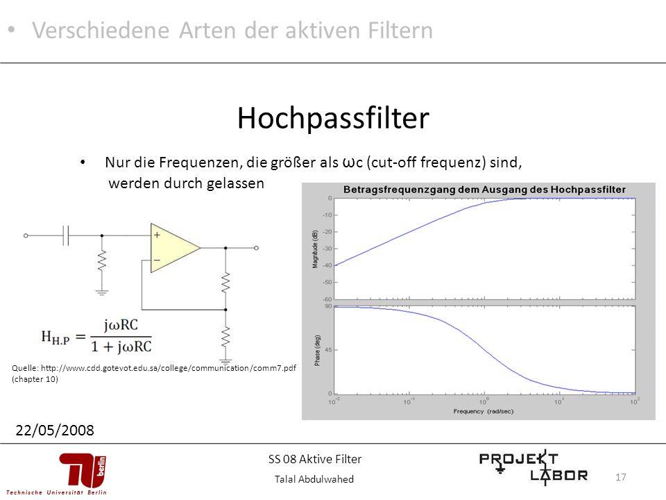 17 Nur die Frequenzen, die größer als ω c (cut-off frequenz) sind, werden durch gelassen Hochpassfilter Quelle: http://www.cdd.gotevot.edu.sa/college/