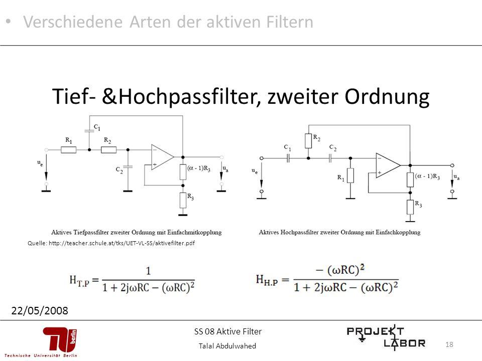 18 Tief- &Hochpassfilter, zweiter Ordnung Quelle: http://teacher.schule.at/tks/UET-VL-SS/aktivefilter.pdf Verschiedene Arten der aktiven Filtern 22/05