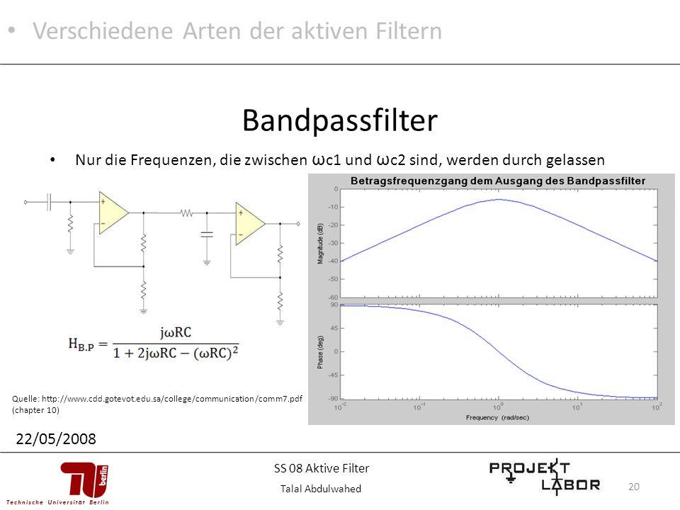 20 Nur die Frequenzen, die zwischen ω c1 und ω c2 sind, werden durch gelassen Bandpassfilter Quelle: http://www.cdd.gotevot.edu.sa/college/communicati