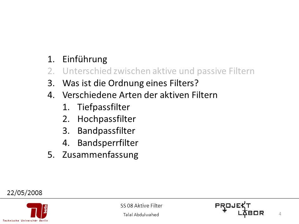 4 1.Einführung 2.Unterschied zwischen aktive und passive Filtern 3.Was ist die Ordnung eines Filters? 4.Verschiedene Arten der aktiven Filtern 1.Tiefp