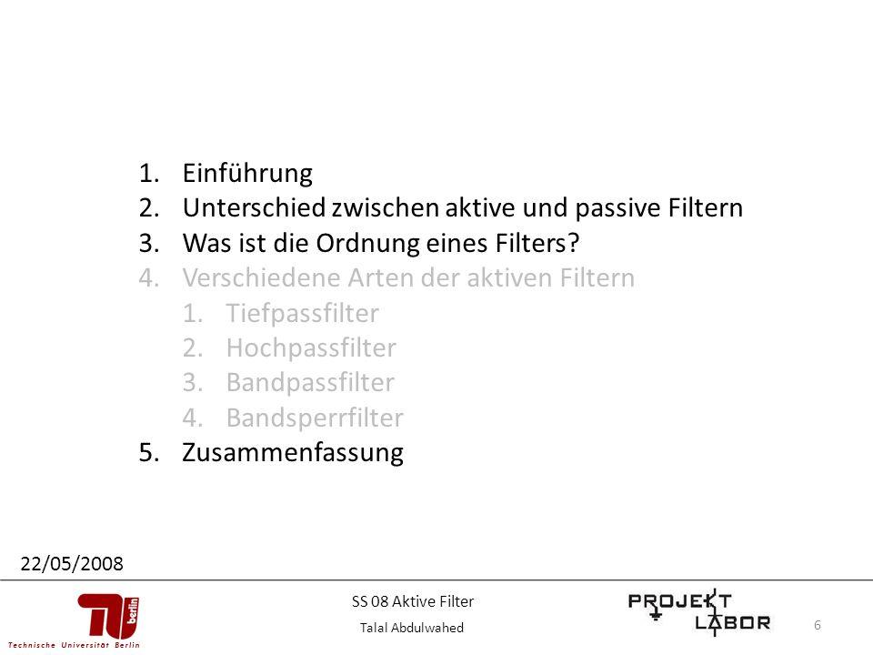 6 1.Einführung 2.Unterschied zwischen aktive und passive Filtern 3.Was ist die Ordnung eines Filters? 4.Verschiedene Arten der aktiven Filtern 1.Tiefp