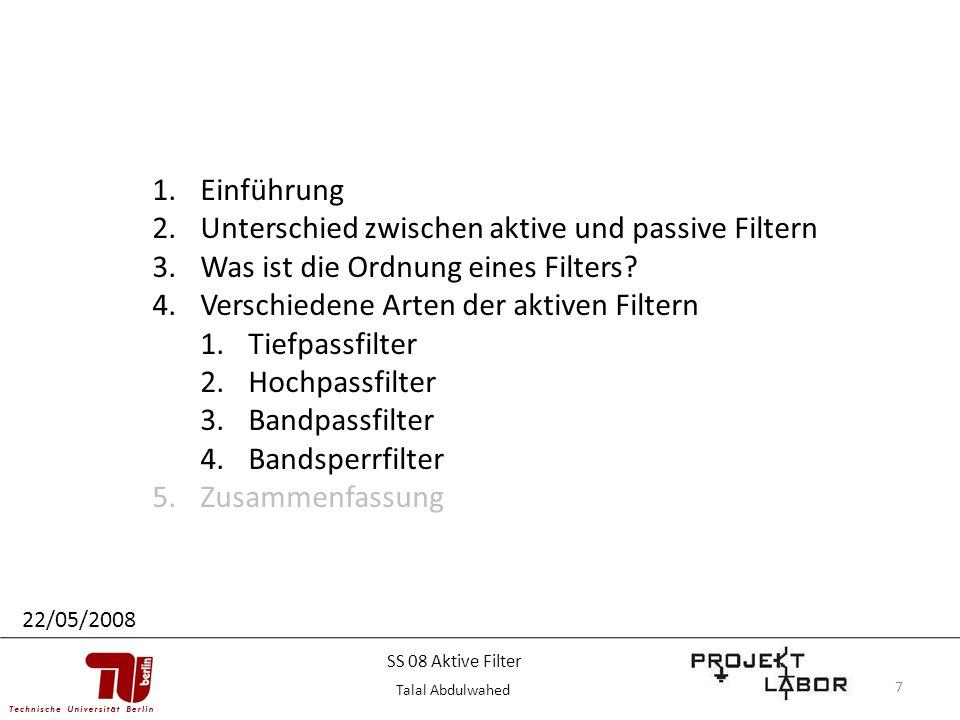 7 1.Einführung 2.Unterschied zwischen aktive und passive Filtern 3.Was ist die Ordnung eines Filters? 4.Verschiedene Arten der aktiven Filtern 1.Tiefp