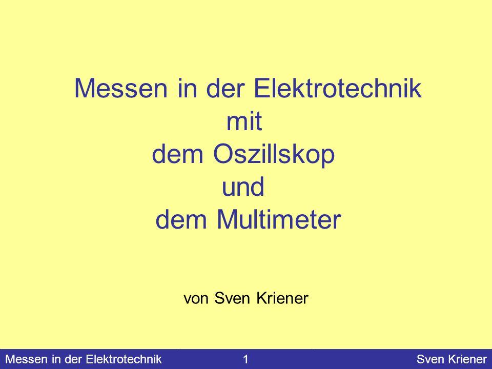 Messen in der Elektrotechnik#Sven KrienerMessen in der Elektrotechnik1Sven Kriener Messen in der Elektrotechnik mit dem Oszillskop und dem Multimeter