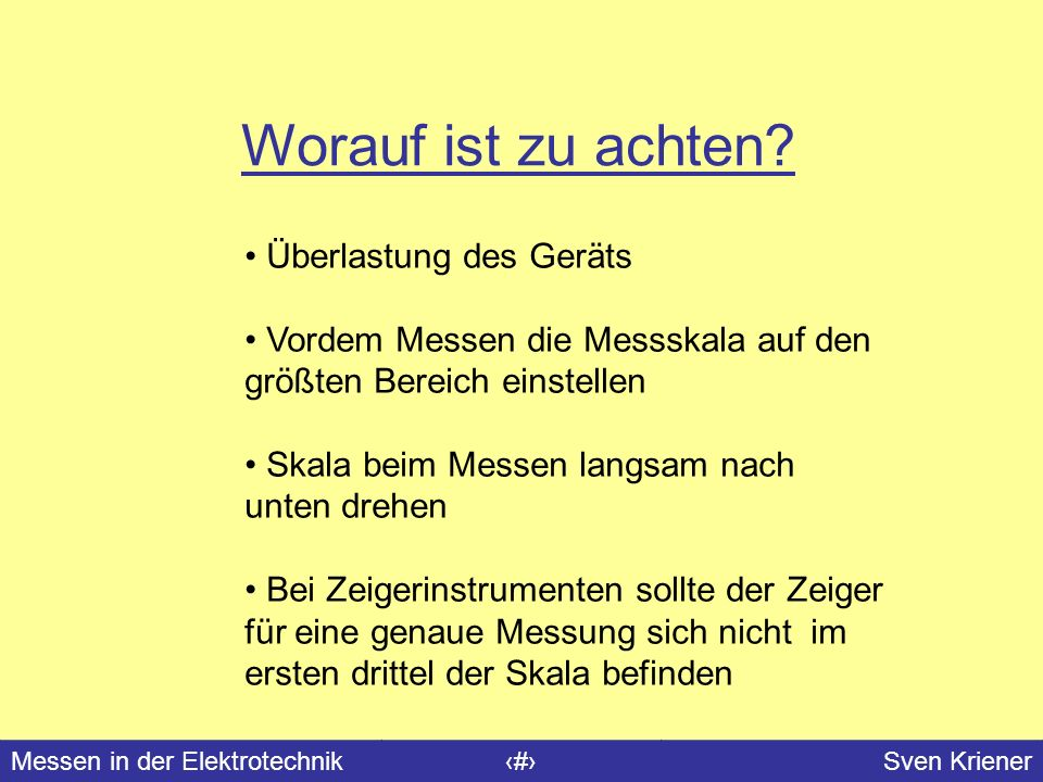 Messen in der Elektrotechnik#Sven Kriener Worauf ist zu achten? Überlastung des Geräts Vordem Messen die Messskala auf den größten Bereich einstellen