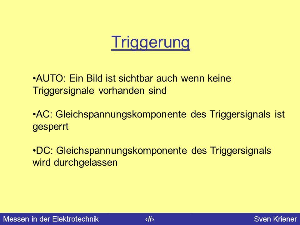 Messen in der Elektrotechnik#Sven Kriener Triggerung AUTO: Ein Bild ist sichtbar auch wenn keine Triggersignale vorhanden sind AC: Gleichspannungskomp