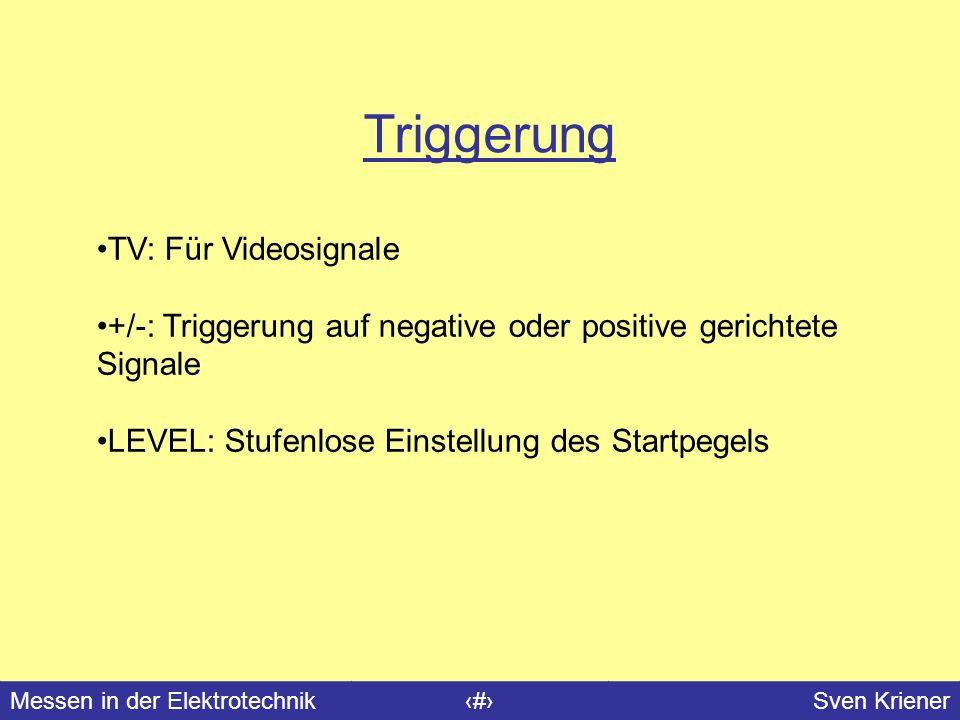 Messen in der Elektrotechnik#Sven Kriener Triggerung TV: Für Videosignale +/-: Triggerung auf negative oder positive gerichtete Signale LEVEL: Stufenl