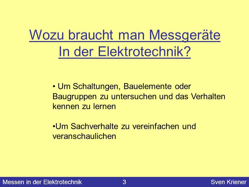Messen in der Elektrotechnik#Sven Kriener Messen in der Elektrotechnik3Sven Kriener Wozu braucht man Messgeräte In der Elektrotechnik? Um Schaltungen,
