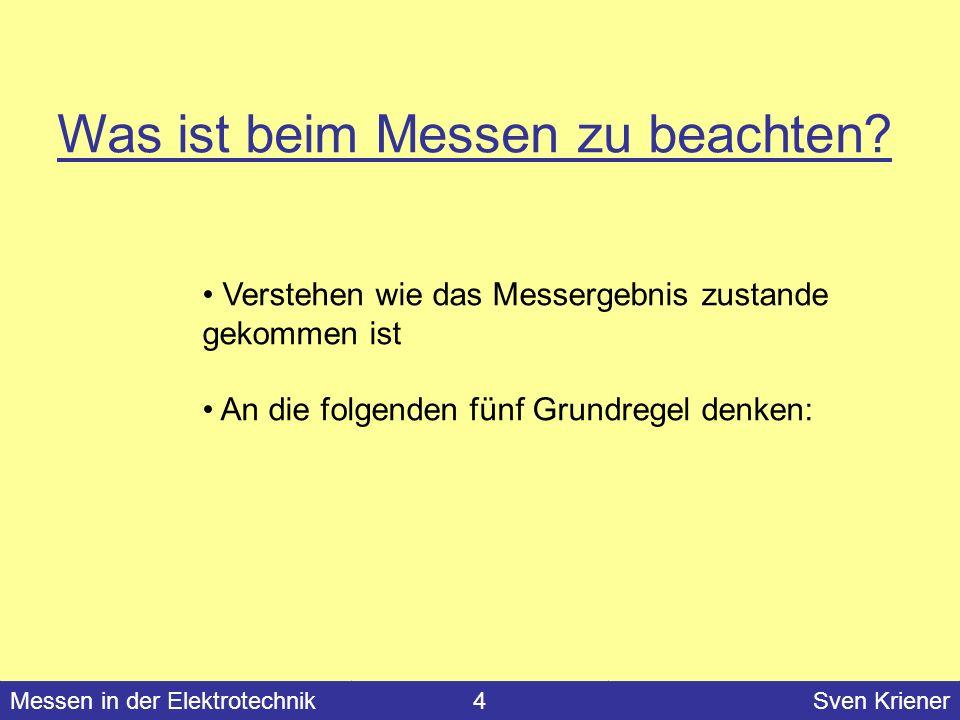 Messen in der Elektrotechnik#Sven Kriener Messen in der Elektrotechnik4Sven Kriener Was ist beim Messen zu beachten? Verstehen wie das Messergebnis zu