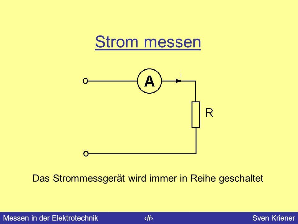 Messen in der Elektrotechnik#Sven Kriener Strom messen Das Strommessgerät wird immer in Reihe geschaltet