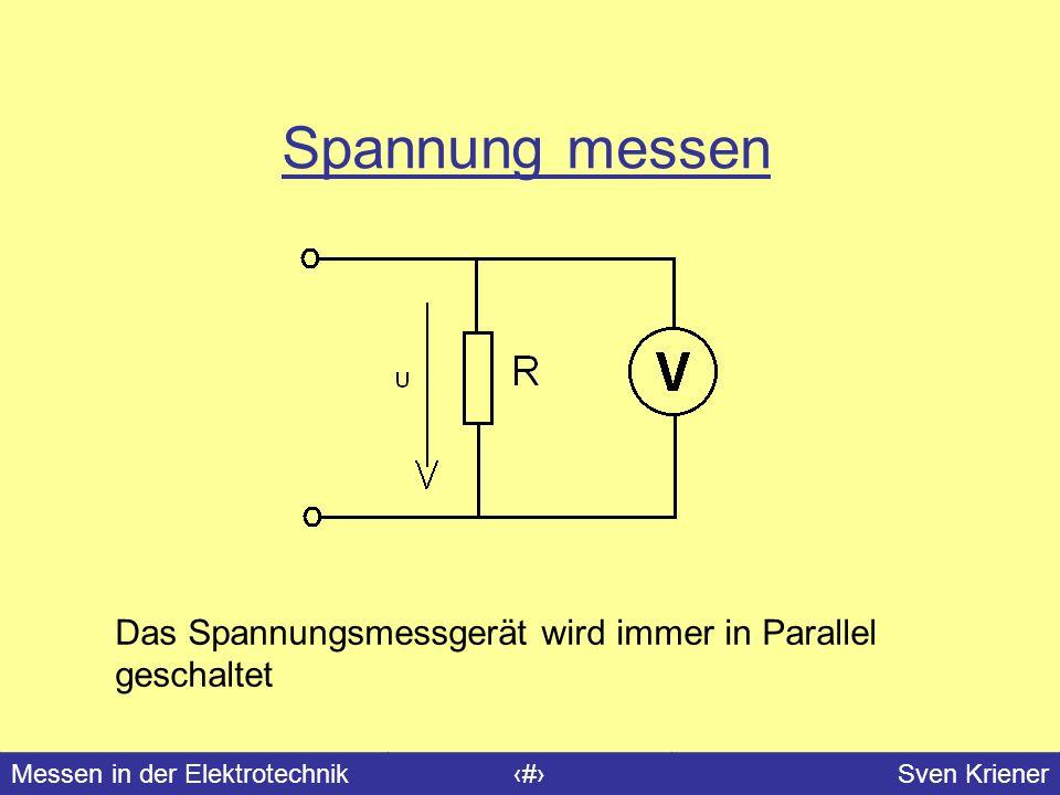 Messen in der Elektrotechnik#Sven Kriener Spannung messen Das Spannungsmessgerät wird immer in Parallel geschaltet
