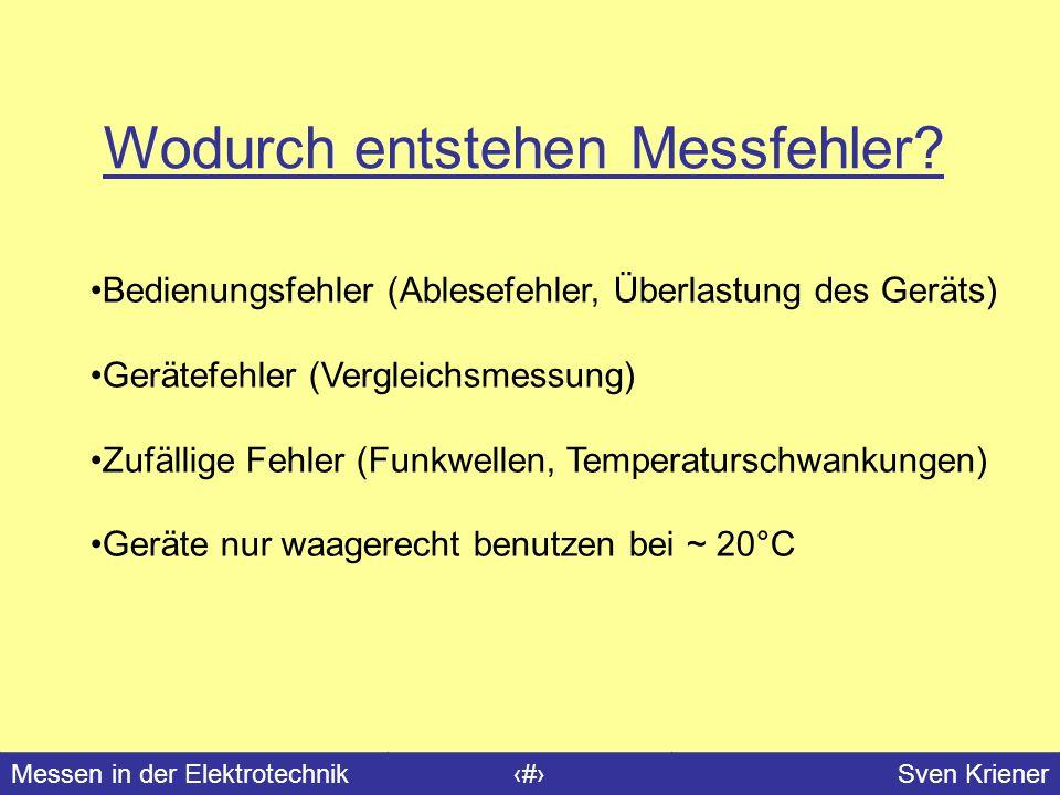 Messen in der Elektrotechnik#Sven Kriener Bedienungsfehler (Ablesefehler, Überlastung des Geräts) Gerätefehler (Vergleichsmessung) Zufällige Fehler (F