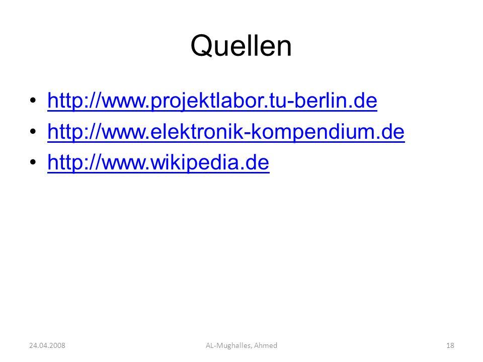 Quellen http://www.projektlabor.tu-berlin.de http://www.elektronik-kompendium.de http://www.wikipedia.de 24.04.2008AL-Mughalles, Ahmed18